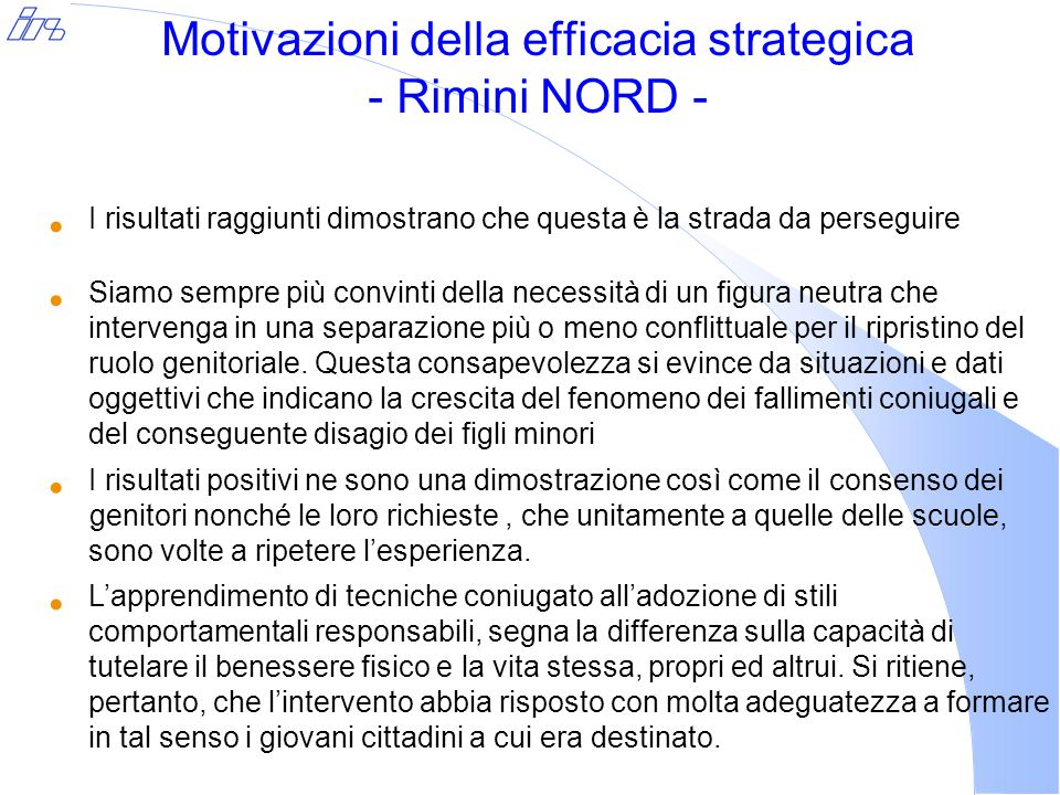 Motivazioni della efficacia strategica - Rimini NORD - I risultati raggiunti dimostrano che questa è la strada da perseguire Siamo sempre più convinti della necessità di un figura neutra che intervenga in una separazione più o meno conflittuale per il ripristino del ruolo genitoriale.