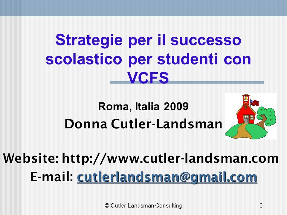 0 Strategie per il successo scolastico per studenti con VCFS Roma, Italia 2009 Donna Cutler-Landsman Website: http://www.cutler-landsman.com E-mail: c