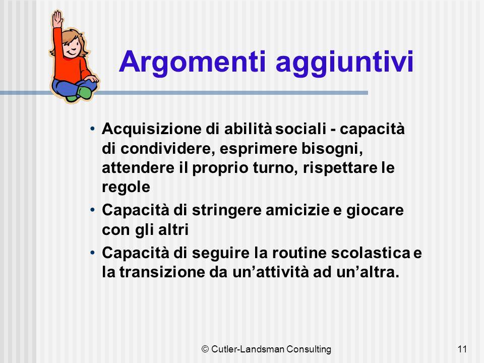 11 Argomenti aggiuntivi Acquisizione di abilità sociali - capacità di condividere, esprimere bisogni, attendere il proprio turno, rispettare le regole