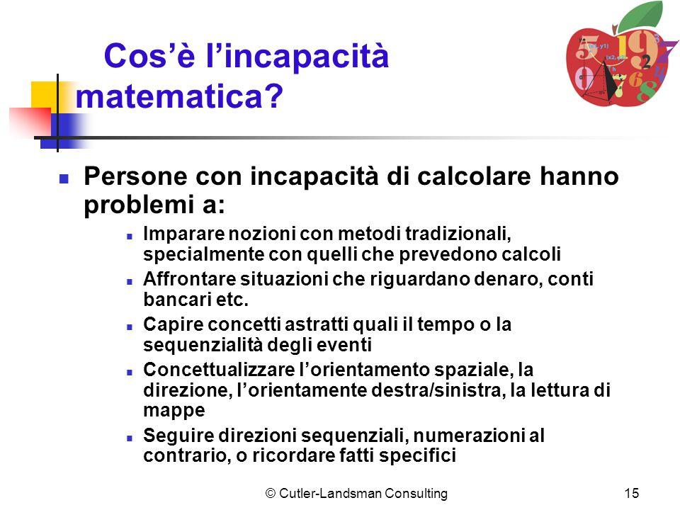 15 Cos'è l'incapacità matematica? Persone con incapacità di calcolare hanno problemi a: Imparare nozioni con metodi tradizionali, specialmente con que