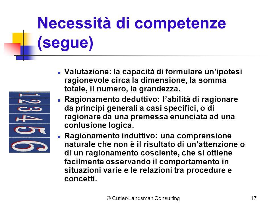 17 Necessità di competenze (segue) Valutazione: la capacità di formulare un'ipotesi ragionevole circa la dimensione, la somma totale, il numero, la gr