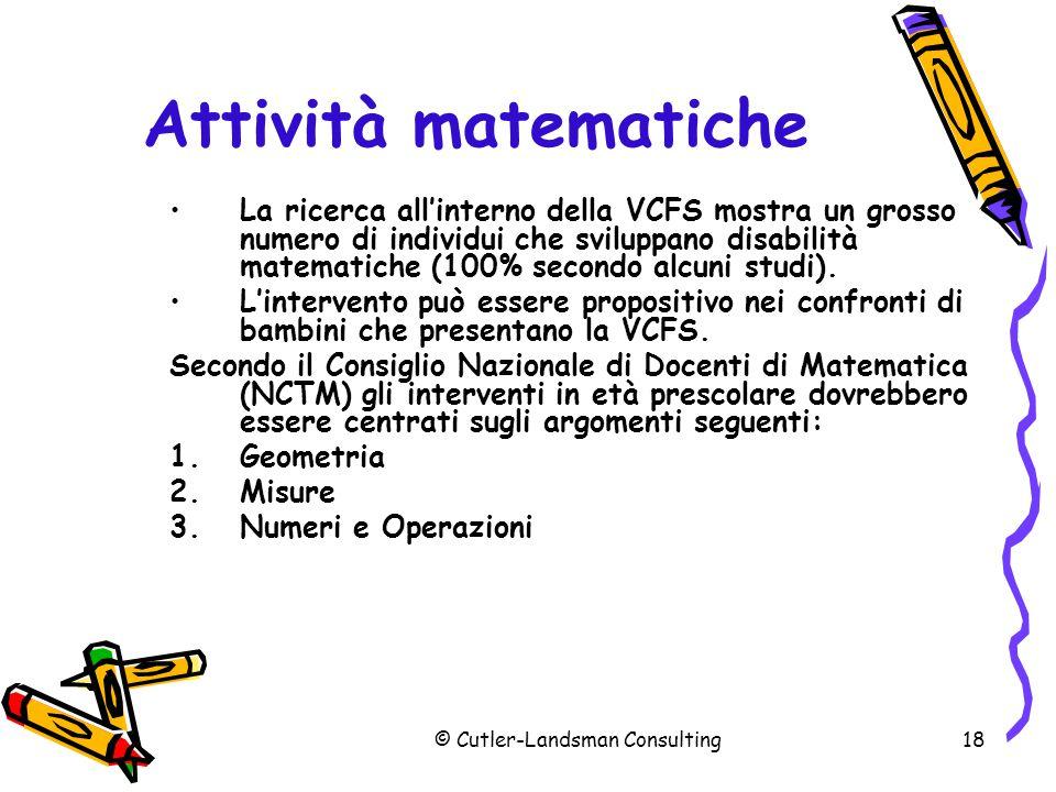 18 Attività matematiche La ricerca all'interno della VCFS mostra un grosso numero di individui che sviluppano disabilità matematiche (100% secondo alc