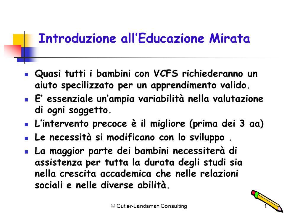 1 Introduzione all'Educazione Mirata Quasi tutti i bambini con VCFS richiederanno un aiuto specilizzato per un apprendimento valido. E' essenziale un'