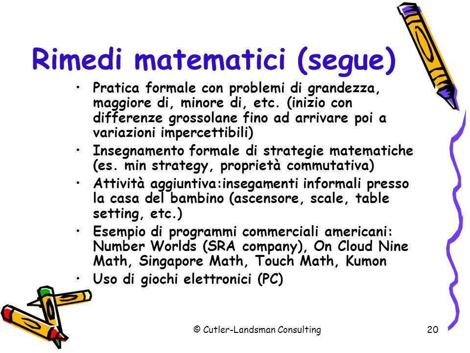 20 Rimedi matematici (segue) Pratica formale con problemi di grandezza, maggiore di, minore di, etc. (inizio con differenze grossolane fino ad arrivar