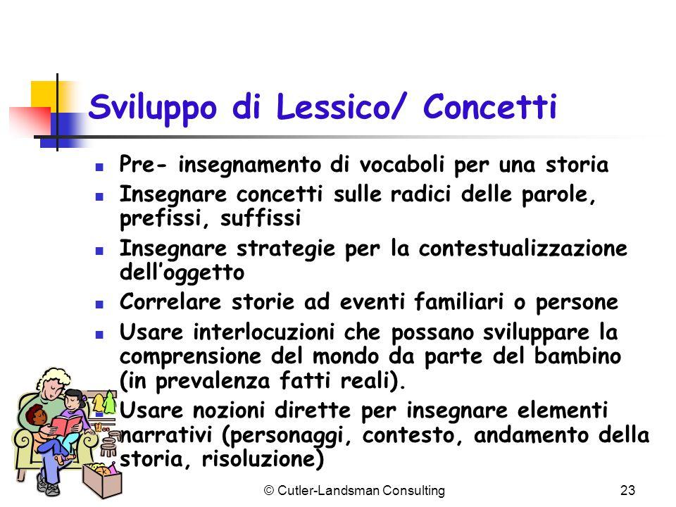 Sviluppo di Lessico/ Concetti Pre- insegnamento di vocaboli per una storia Insegnare concetti sulle radici delle parole, prefissi, suffissi Insegnare