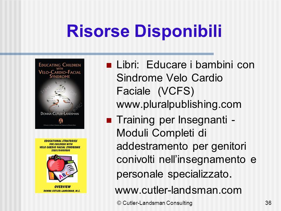 Risorse Disponibili Libri: Educare i bambini con Sindrome Velo Cardio Faciale (VCFS) www.pluralpublishing.com Training per Insegnanti - Moduli Complet