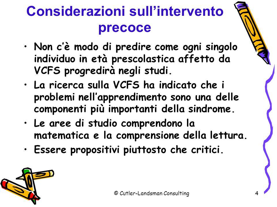 4 Considerazioni sull'intervento precoce Non c'è modo di predire come ogni singolo individuo in età prescolastica affetto da VCFS progredirà negli stu