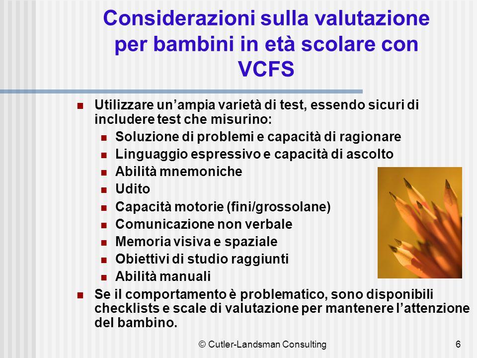 6 Considerazioni sulla valutazione per bambini in età scolare con VCFS Utilizzare un'ampia varietà di test, essendo sicuri di includere test che misur