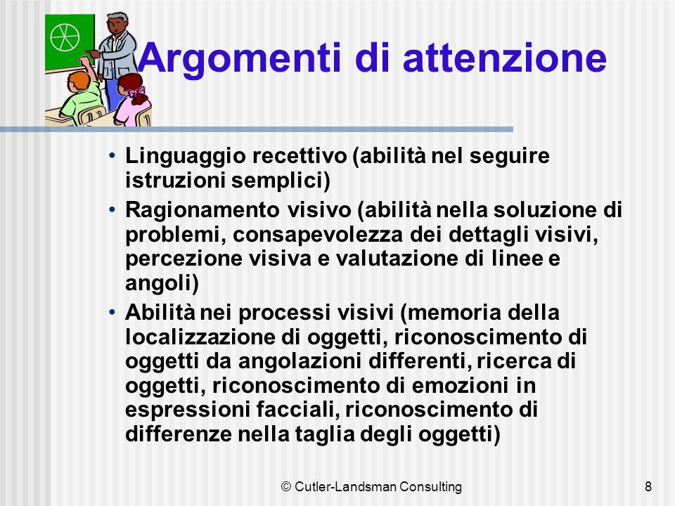 8 Argomenti di attenzione Linguaggio recettivo (abilità nel seguire istruzioni semplici) Ragionamento visivo (abilità nella soluzione di problemi, con