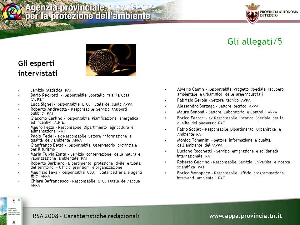 www.appa.provincia.tn.it RSA 2008 - Caratteristiche redazionali Gli allegati/5 Gli esperti intervistati Servizio Statistica PAT Dario Pedrotti - Responsabile Sportello Fa' la Cosa Giusta Luca Sighel - Responsabile U.O.