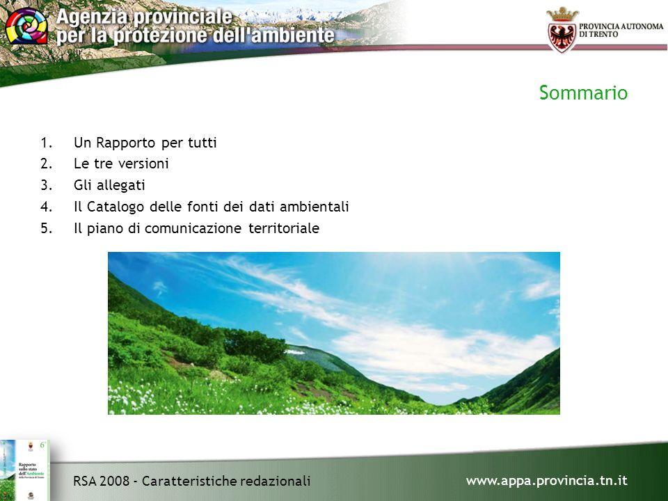 www.appa.provincia.tn.it RSA 2008 - Caratteristiche redazionali Sommario 1.Un Rapporto per tutti 2.Le tre versioni 3.Gli allegati 4.Il Catalogo delle fonti dei dati ambientali 5.Il piano di comunicazione territoriale