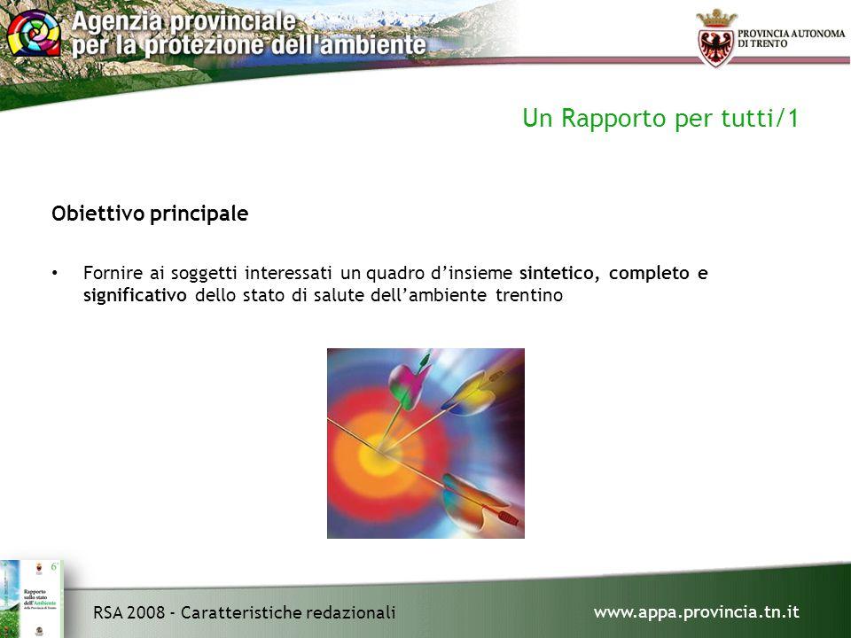 www.appa.provincia.tn.it RSA 2008 - Caratteristiche redazionali Un Rapporto per tutti/1 Obiettivo principale Fornire ai soggetti interessati un quadro d'insieme sintetico, completo e significativo dello stato di salute dell'ambiente trentino