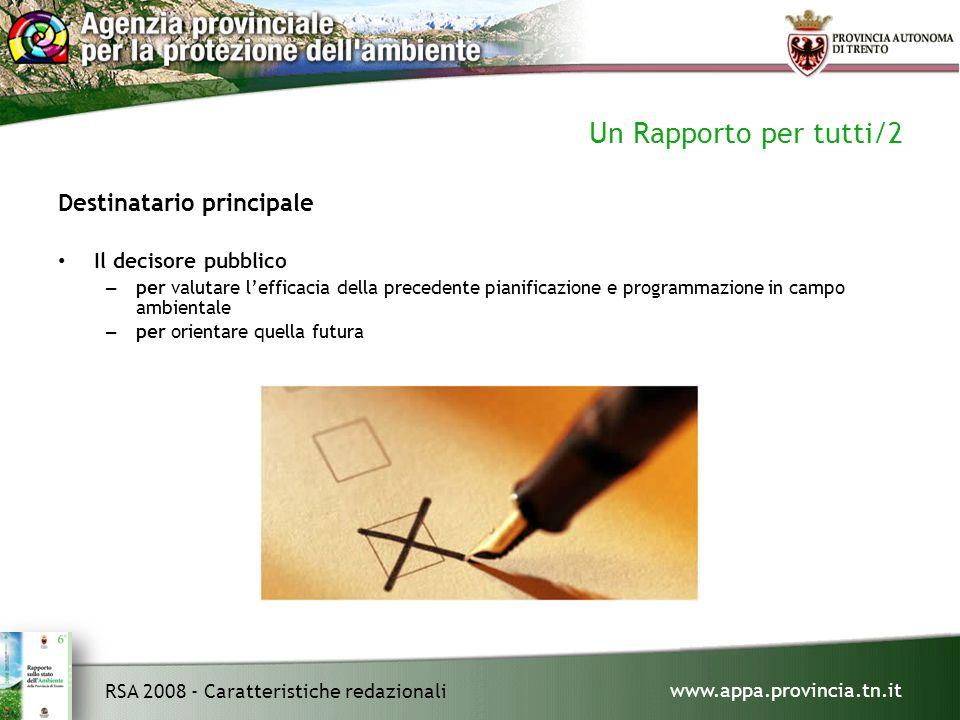 www.appa.provincia.tn.it RSA 2008 - Caratteristiche redazionali Un Rapporto per tutti/2 Destinatario principale Il decisore pubblico – per valutare l'efficacia della precedente pianificazione e programmazione in campo ambientale – per orientare quella futura