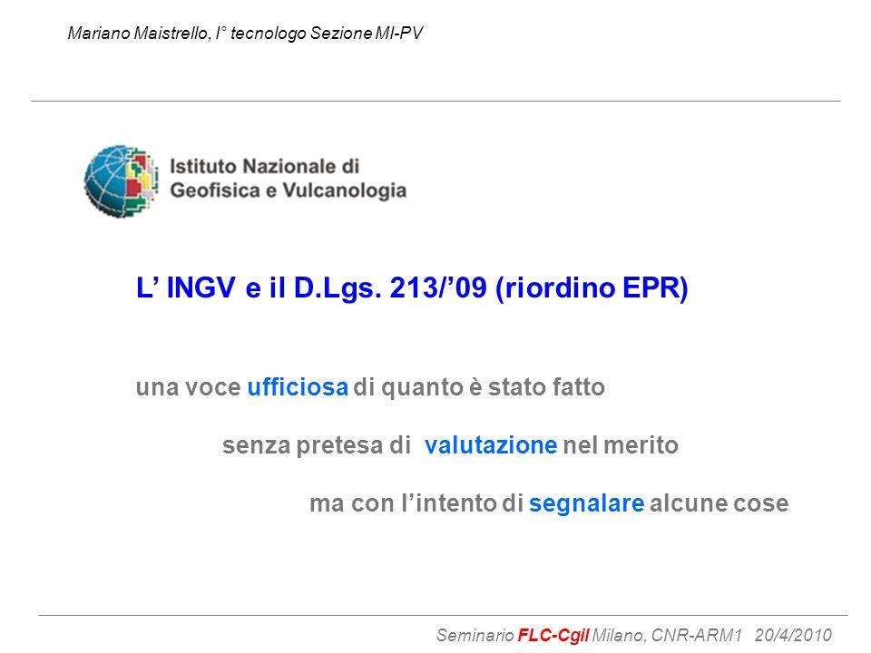 Mariano Maistrello, I° tecnologo Sezione MI-PV Seminario FLC-Cgil Milano, CNR-ARM1 20/4/2010 L' INGV e il D.Lgs.