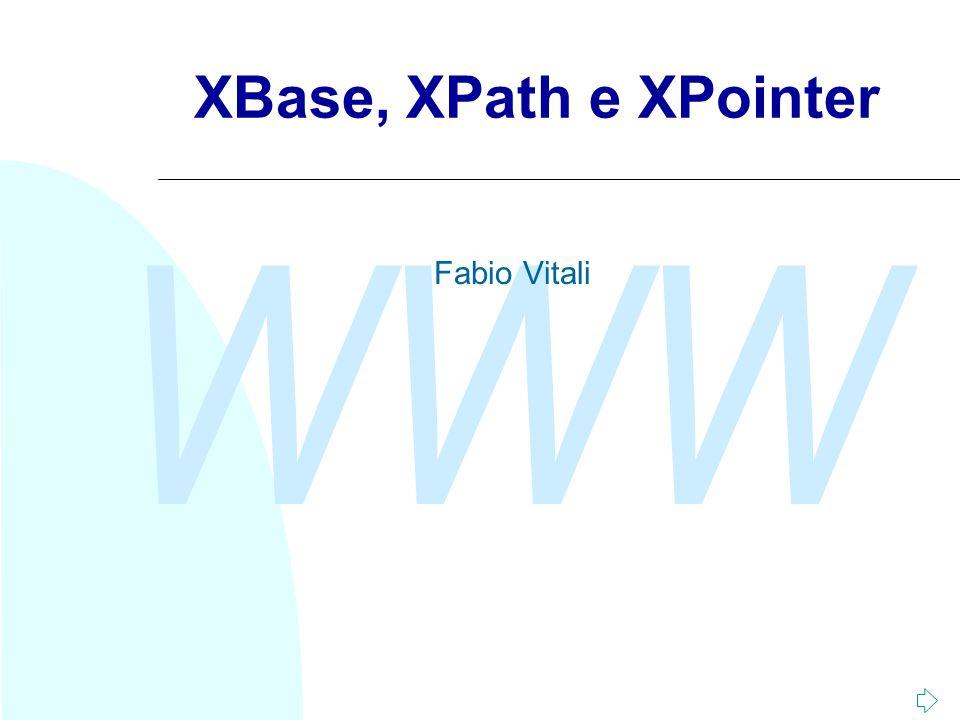 WWW XBase, XPath e XPointer Fabio Vitali