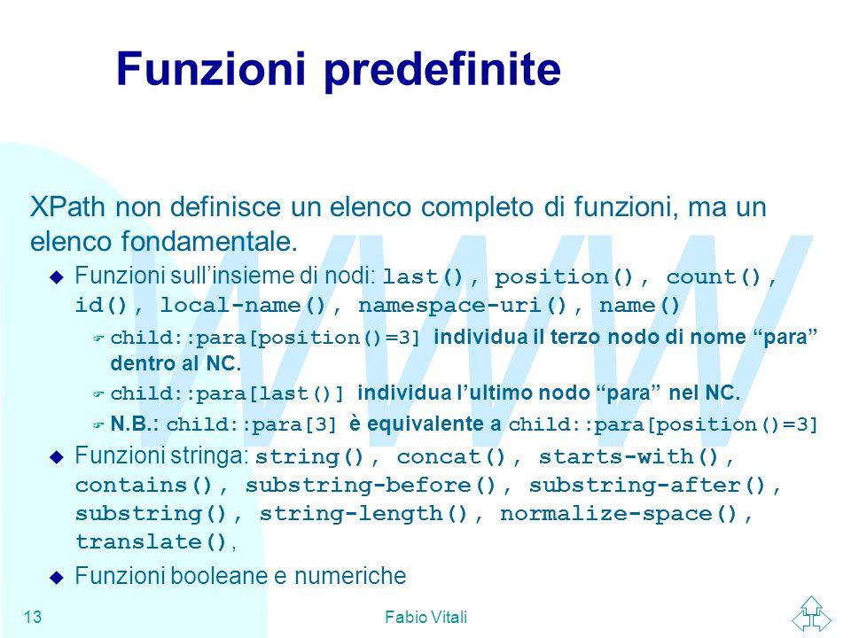 WWW Fabio Vitali13 Funzioni predefinite XPath non definisce un elenco completo di funzioni, ma un elenco fondamentale.  Funzioni sull'insieme di nodi