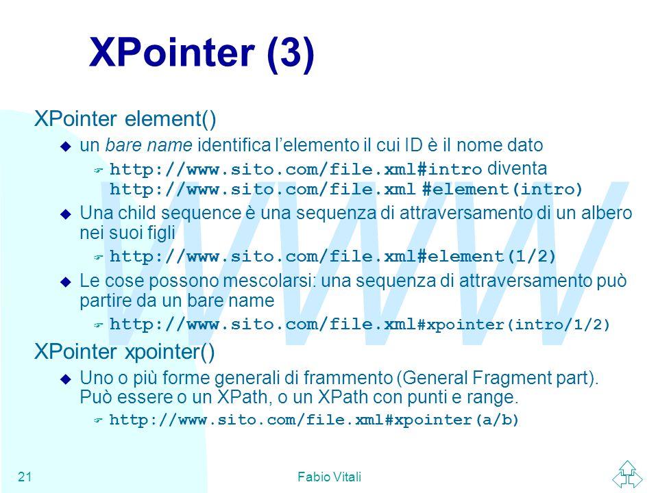 WWW Fabio Vitali21 XPointer (3) XPointer element() u un bare name identifica l'elemento il cui ID è il nome dato  http://www.sito.com/file.xml#intro