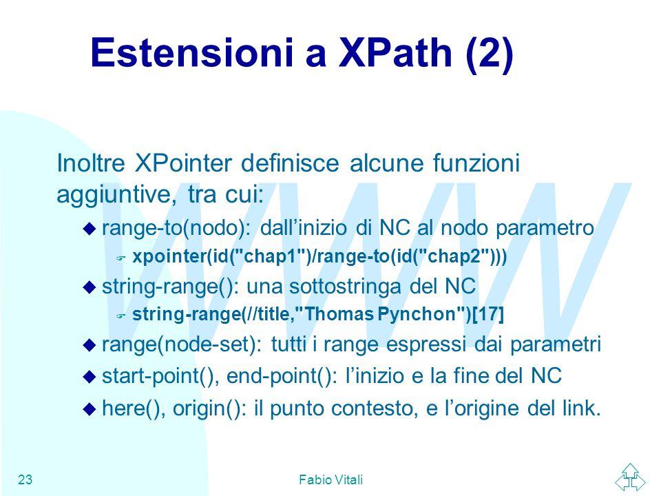 WWW Fabio Vitali23 Estensioni a XPath (2) Inoltre XPointer definisce alcune funzioni aggiuntive, tra cui: u range-to(nodo): dall'inizio di NC al nodo