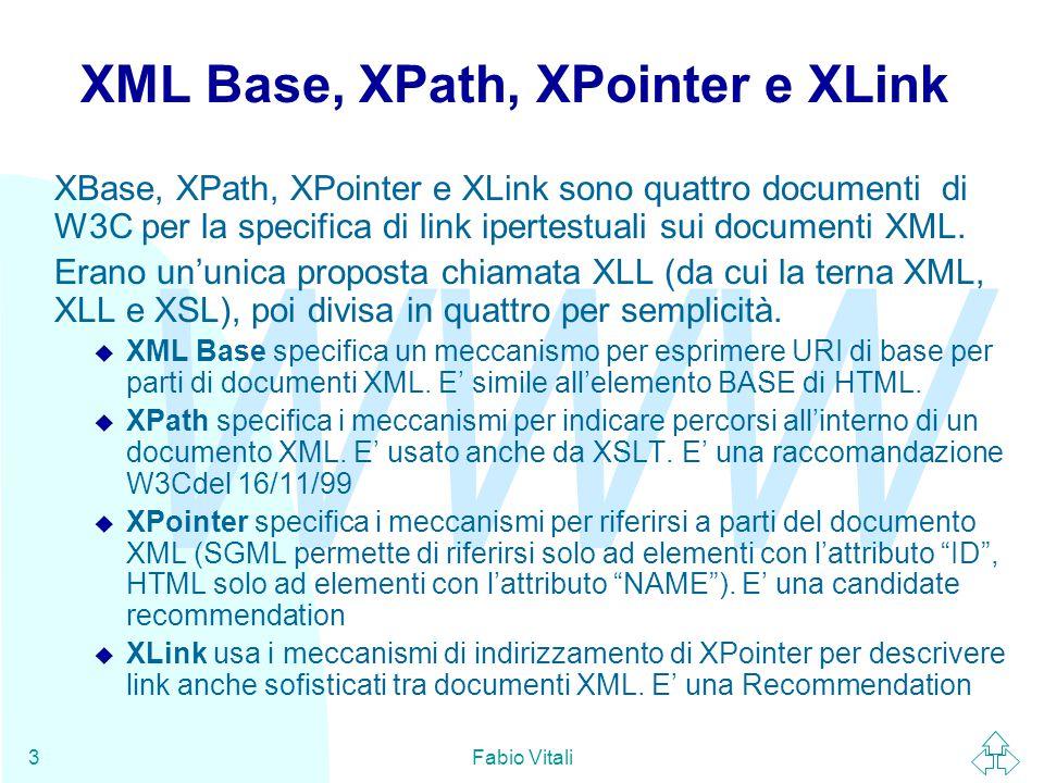 WWW Fabio Vitali3 XML Base, XPath, XPointer e XLink XBase, XPath, XPointer e XLink sono quattro documenti di W3C per la specifica di link ipertestuali