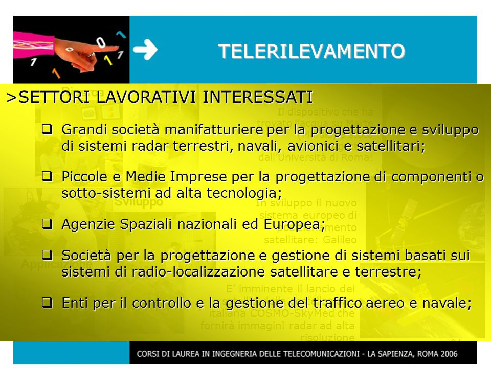 34 TELERILEVAMENTO Ricerca Applicazione In sviluppo il nuovo sistema europeo di posizionamento satellitare: Galileo E' imminente il lancio dei satelliti della costellazione italiana COSMO-SkyMed che fornirà immagini radar ad alta risoluzione Sviluppo Il dispositivo che ha trovato l'acqua su Marte (Marsis) è stato progettato dall'Università di Roma.