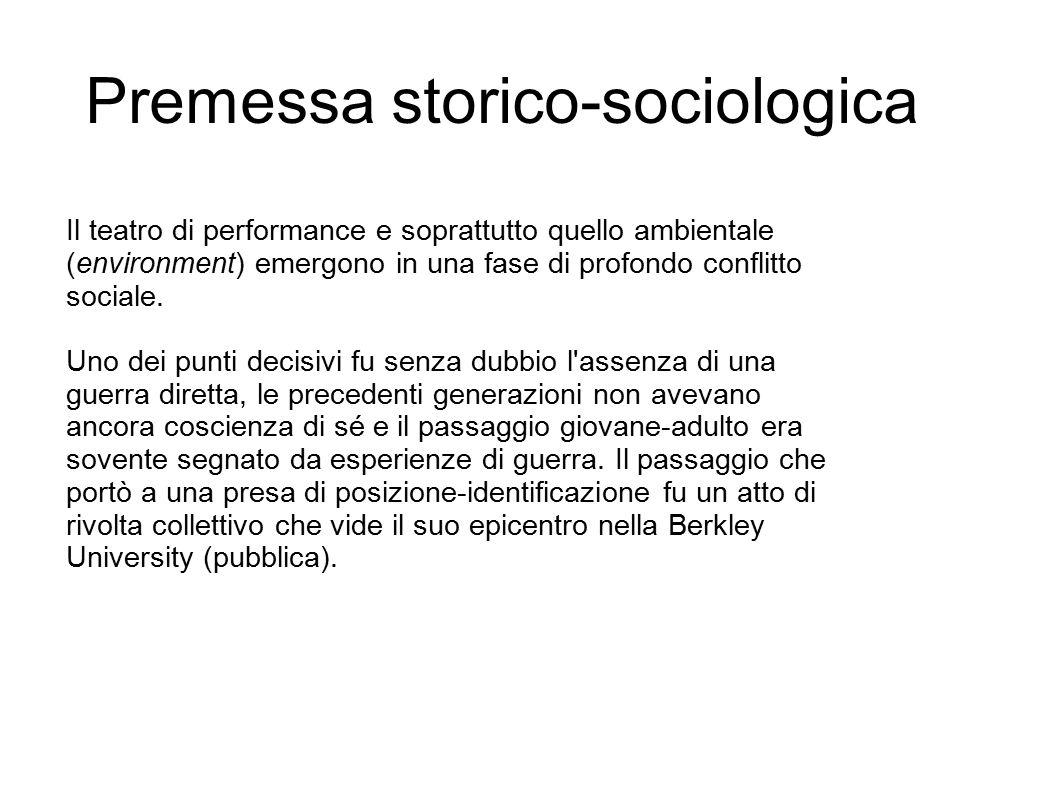 Premessa storico-sociologica Il teatro di performance e soprattutto quello ambientale (environment) emergono in una fase di profondo conflitto sociale