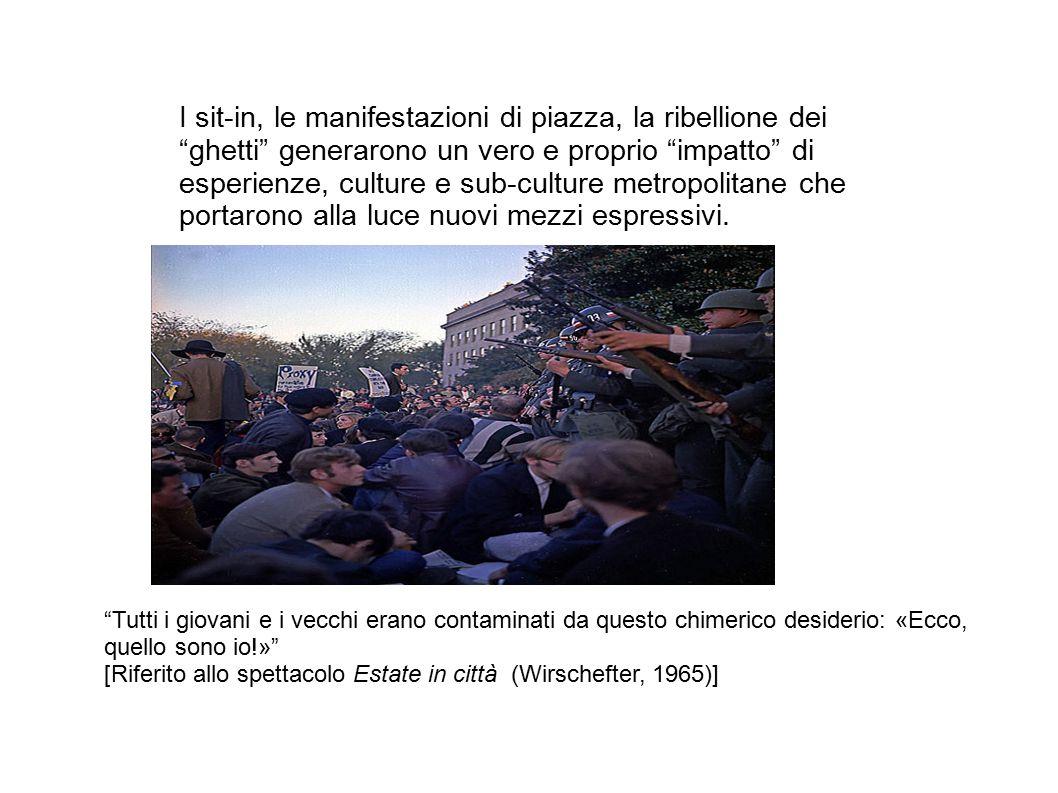 """I sit-in, le manifestazioni di piazza, la ribellione dei """"ghetti"""" generarono un vero e proprio """"impatto"""" di esperienze, culture e sub-culture metropol"""