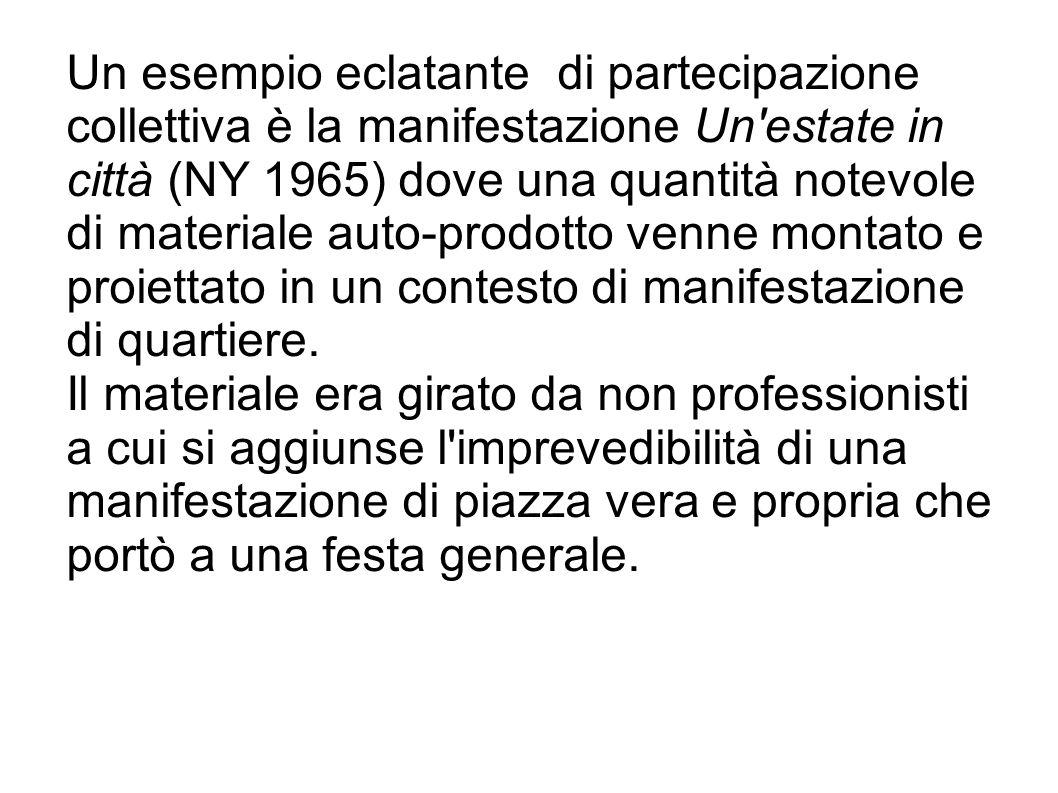 Un esempio eclatante di partecipazione collettiva è la manifestazione Un'estate in città (NY 1965) dove una quantità notevole di materiale auto-prodot