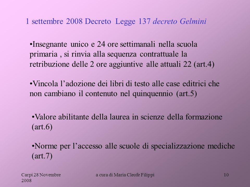 Carpi 28 Novembre 2008 a cura di Maria Cleofe Filippi10 Insegnante unico e 24 ore settimanali nella scuola primaria, si rinvia alla sequenza contrattu