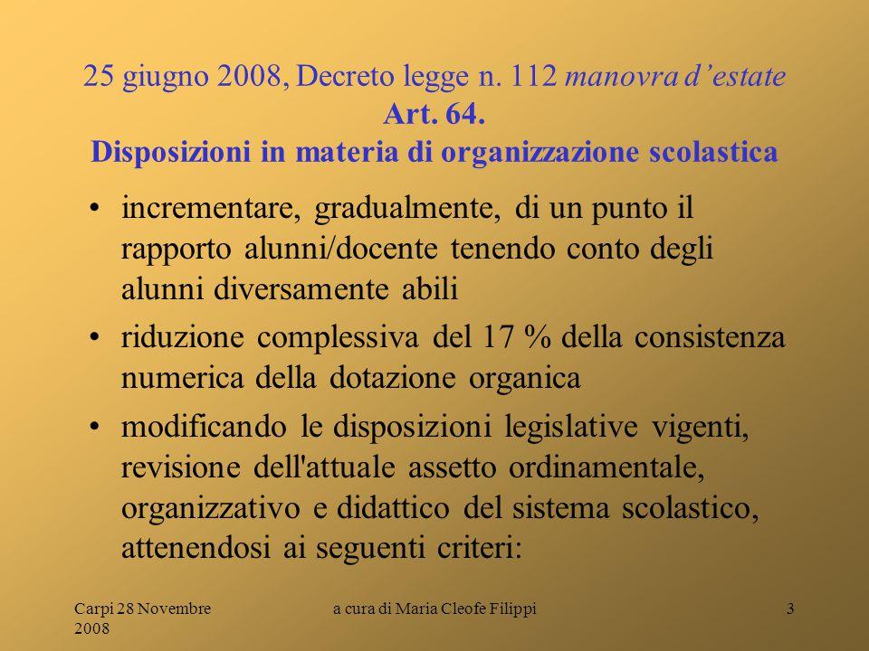 Carpi 28 Novembre 2008 a cura di Maria Cleofe Filippi3 25 giugno 2008, Decreto legge n. 112 manovra d'estate Art. 64. Disposizioni in materia di organ