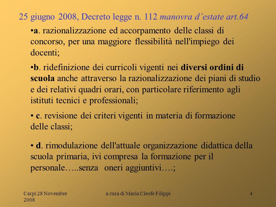 Carpi 28 Novembre 2008 a cura di Maria Cleofe Filippi4 a. razionalizzazione ed accorpamento delle classi di concorso, per una maggiore flessibilità ne