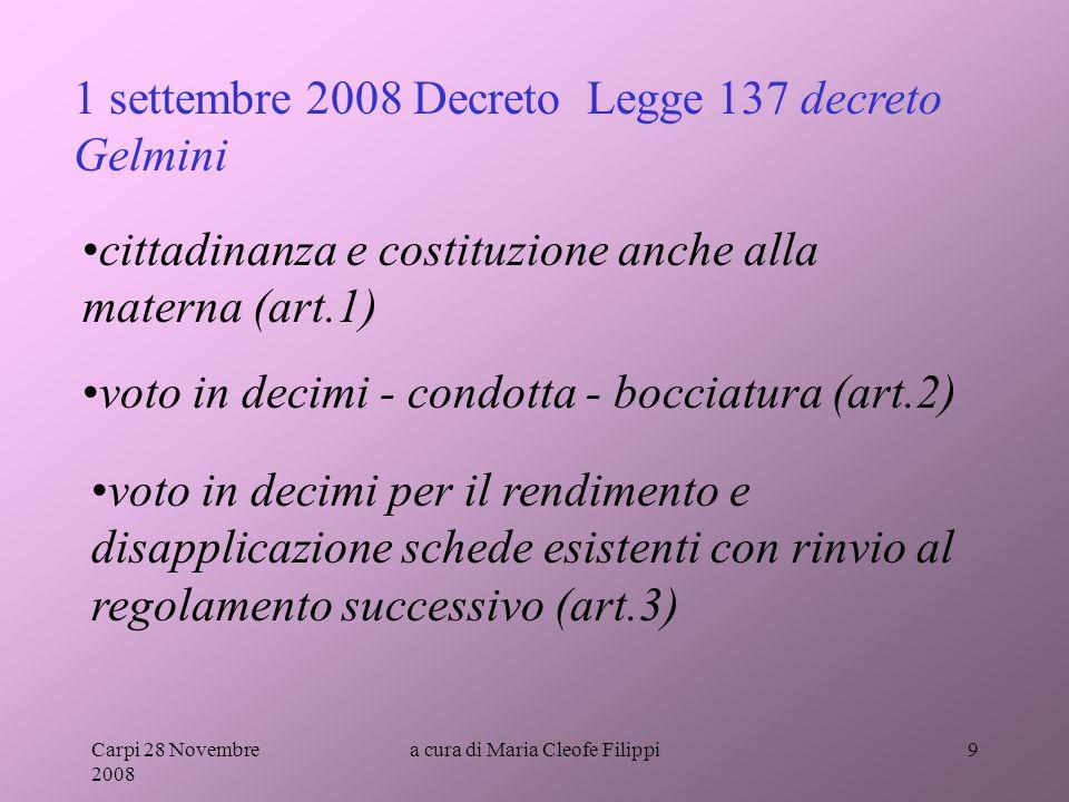 Carpi 28 Novembre 2008 a cura di Maria Cleofe Filippi9 1 settembre 2008 Decreto Legge 137 decreto Gelmini voto in decimi per il rendimento e disapplic