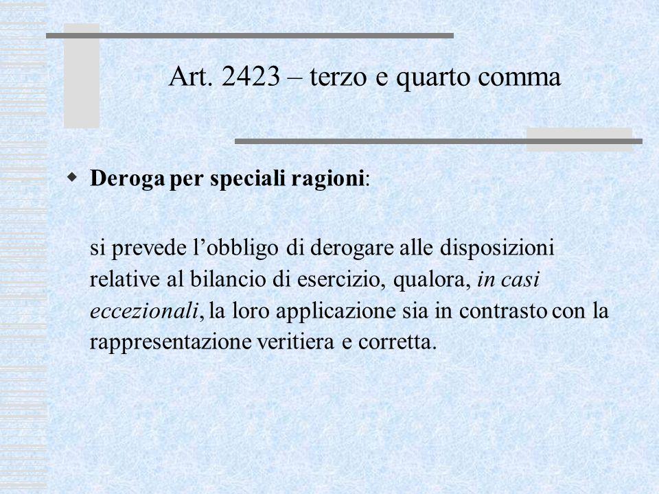 Art. 2423 – terzo e quarto comma  Deroga per speciali ragioni: si prevede l'obbligo di derogare alle disposizioni relative al bilancio di esercizio,