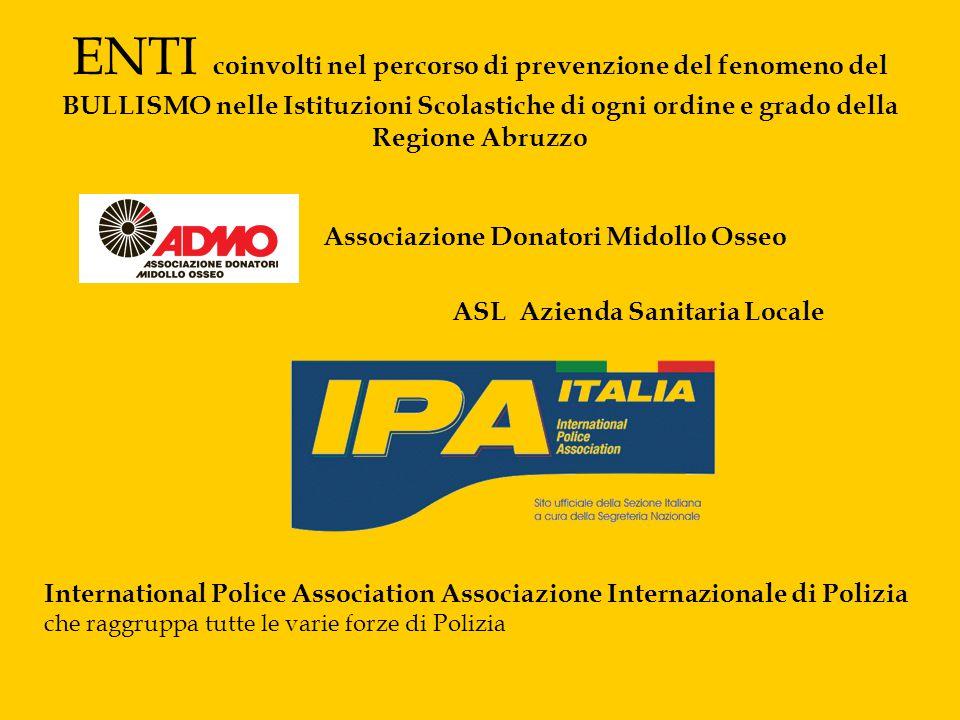 ENTI coinvolti nel percorso di prevenzione del fenomeno del BULLISMO nelle Istituzioni Scolastiche di ogni ordine e grado della Regione Abruzzo Associ
