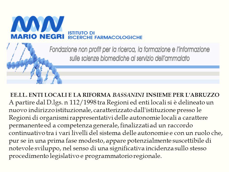 EE.LL. ENTI LOCALI E LA RIFORMA BASSANINI INSIEME PER L'ABRUZZO A partire dal D.lgs. n 112/1998 tra Regioni ed enti locali si è delineato un nuovo ind