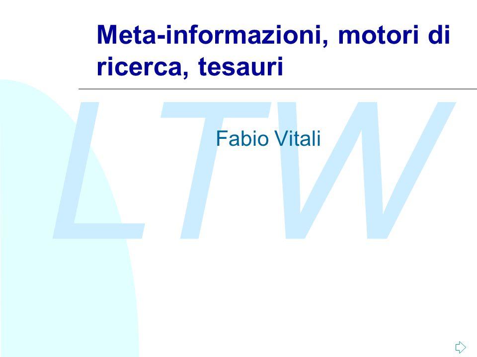 LTW Meta-informazioni, motori di ricerca, tesauri Fabio Vitali