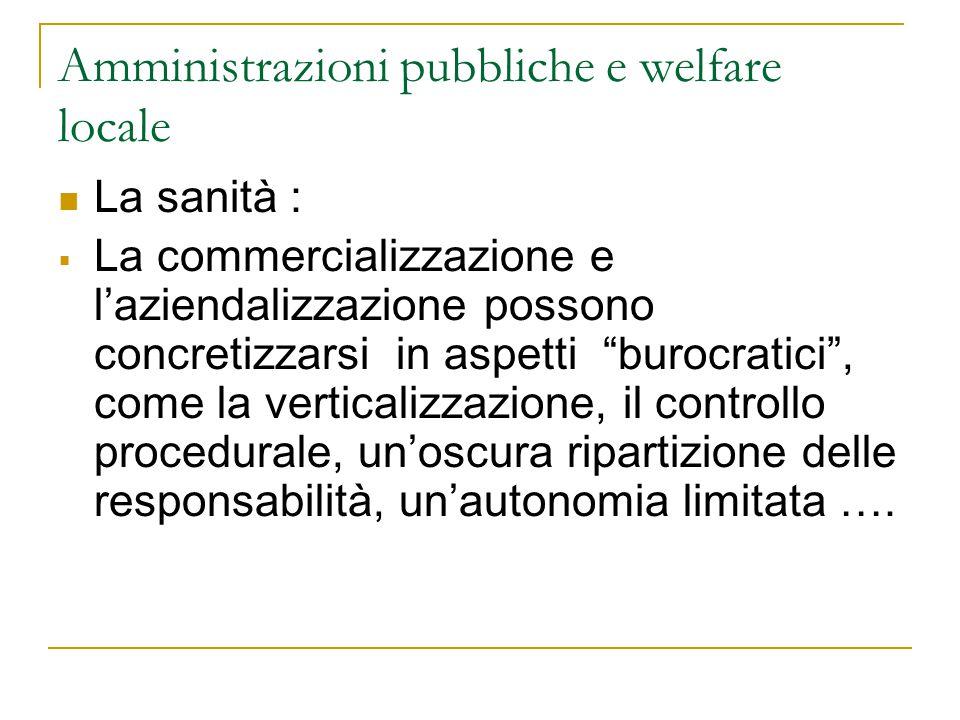 """Amministrazioni pubbliche e welfare locale La sanità :  La commercializzazione e l'aziendalizzazione possono concretizzarsi in aspetti """"burocratici"""","""