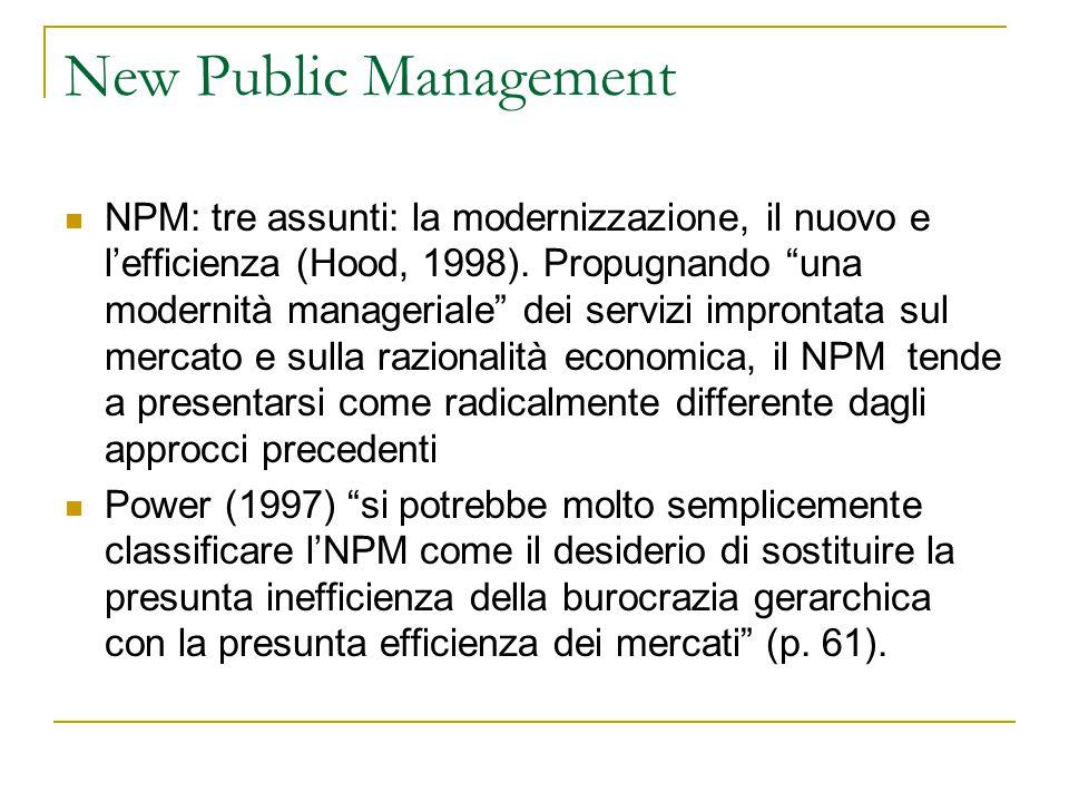 """New Public Management NPM: tre assunti: la modernizzazione, il nuovo e l'efficienza (Hood, 1998). Propugnando """"una modernità manageriale"""" dei servizi"""
