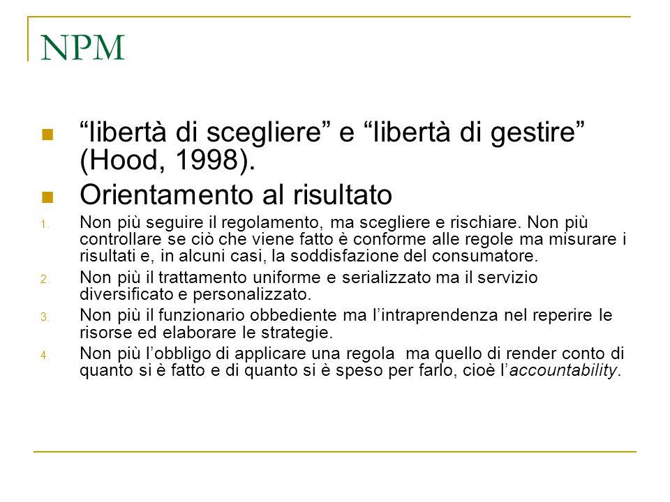 """NPM """"libertà di scegliere"""" e """"libertà di gestire"""" (Hood, 1998). Orientamento al risultato 1. Non più seguire il regolamento, ma scegliere e rischiare."""