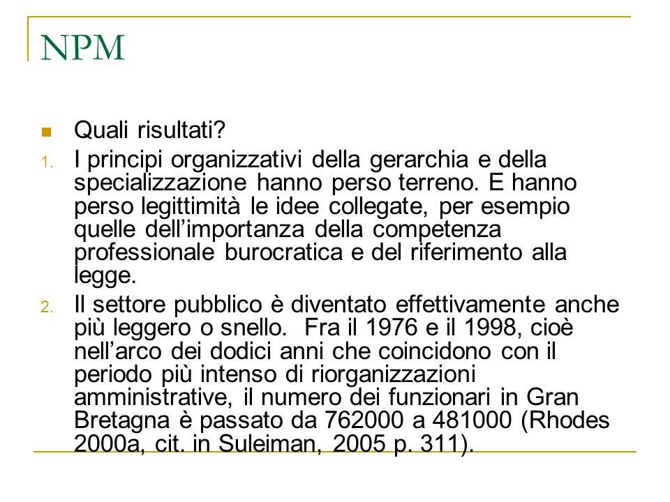 NPM Quali risultati? 1. I principi organizzativi della gerarchia e della specializzazione hanno perso terreno. E hanno perso legittimità le idee colle