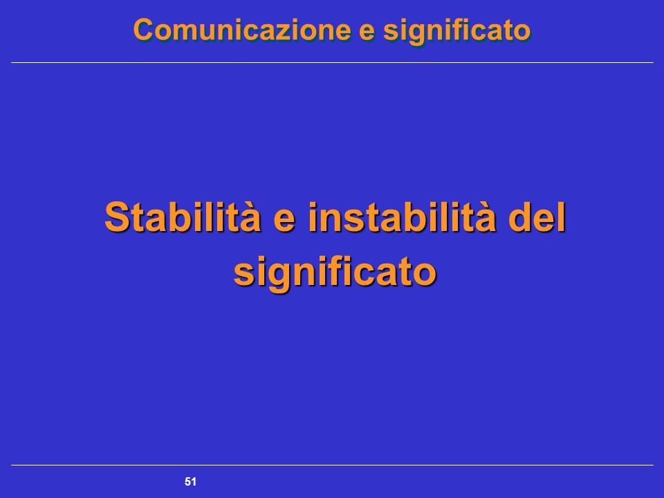 Comunicazione e significato 51 Stabilità e instabilità del significato