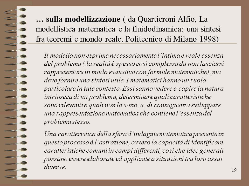 19 … sulla modellizzazione ( da Quartieroni Alfio, La modellistica matematica e la fluidodinamica: una sintesi fra teoremi e mondo reale. Politecnico
