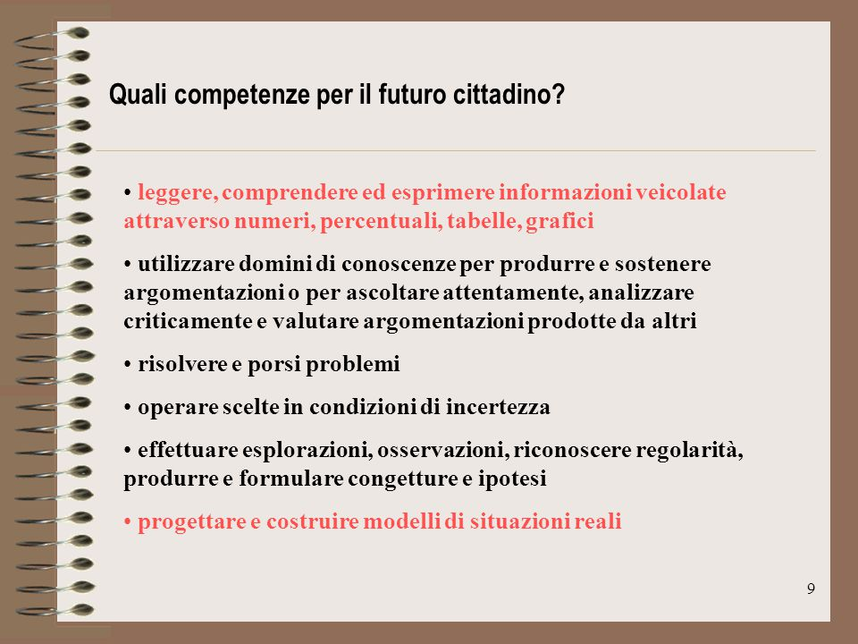 9 Quali competenze per il futuro cittadino? leggere, comprendere ed esprimere informazioni veicolate attraverso numeri, percentuali, tabelle, grafici