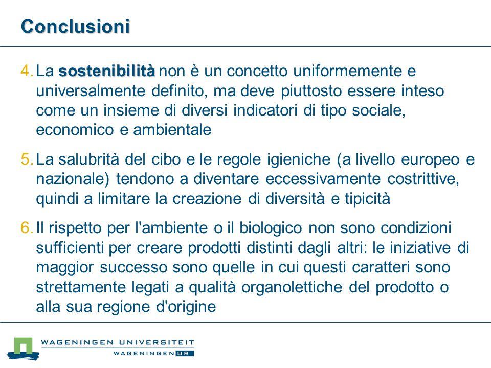 Conclusioni sostenibilità  La sostenibilità non è un concetto uniformemente e universalmente definito, ma deve piuttosto essere inteso come un insie