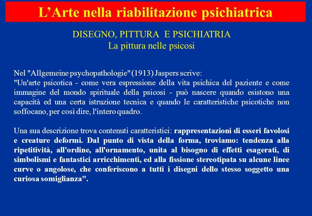 Nel Allgemeine psychopathologie (1913) Jaspers scrive: Un arte psicotica - come vera espressione della vita psichica del paziente e come immagine del mondo spirituale della psicosi - può nascere quando esistono una capacità ed una certa istruzione tecnica e quando le caratteristiche psicotiche non soffocano, per così dire, l intero quadro.