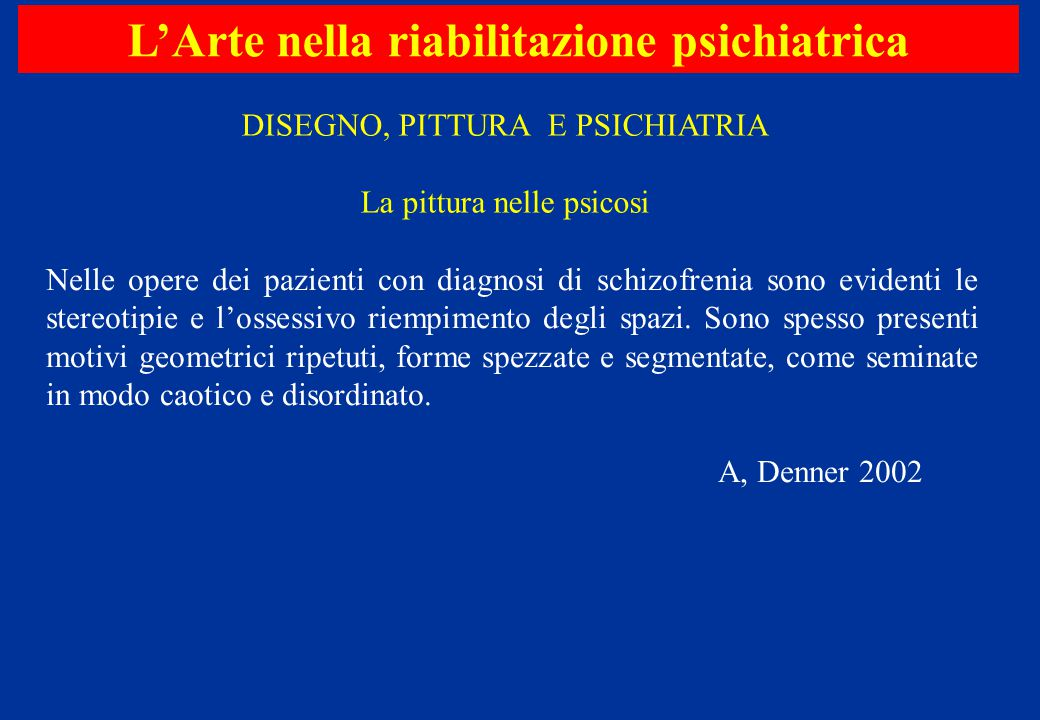 Nelle opere dei pazienti con diagnosi di schizofrenia sono evidenti le stereotipie e l'ossessivo riempimento degli spazi. Sono spesso presenti motivi