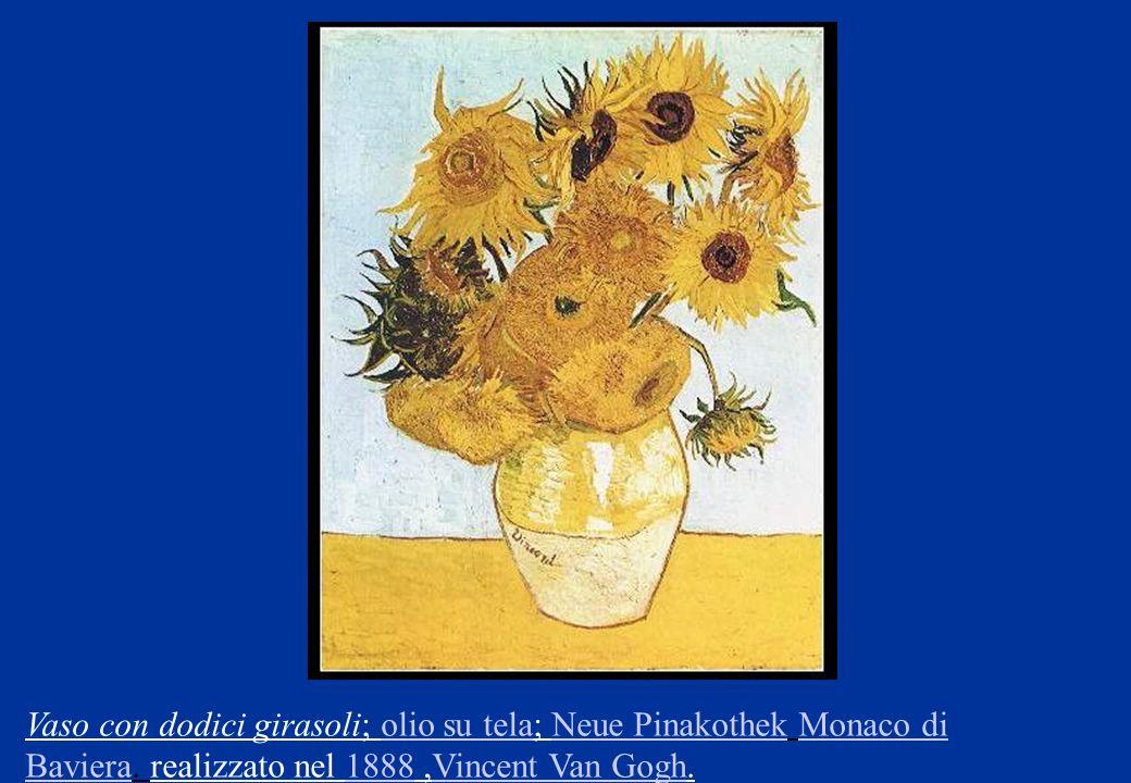 Vaso con dodici girasoli; olio su tela; Neue Pinakothek Monaco di Baviera. realizzato nel 1888,Vincent Van Gogh.olio su telaNeue PinakothekMonaco di B