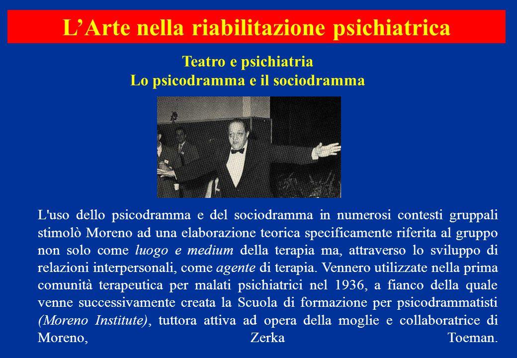 Teatro e psichiatria Lo psicodramma e il sociodramma L'Arte nella riabilitazione psichiatrica L'uso dello psicodramma e del sociodramma in numerosi co