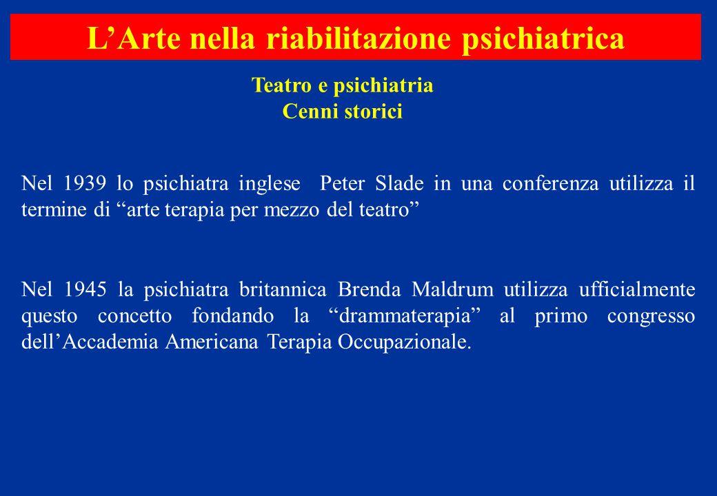 Teatro e psichiatria Cenni storici L'Arte nella riabilitazione psichiatrica Nel 1939 lo psichiatra inglese Peter Slade in una conferenza utilizza il t