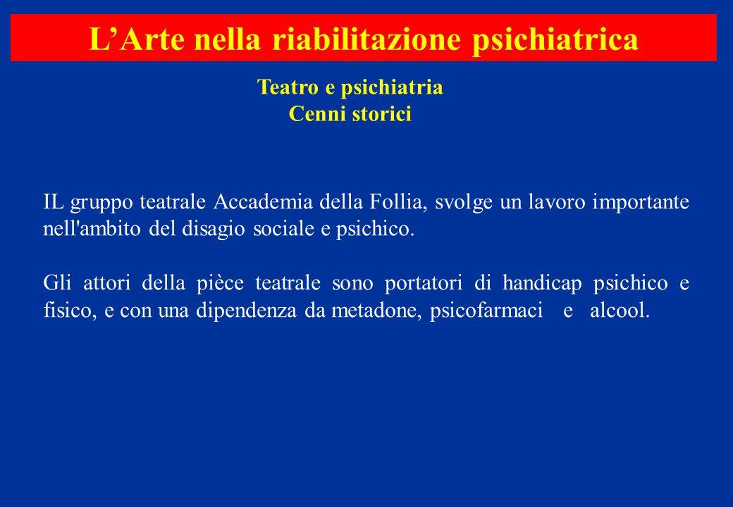 IL gruppo teatrale Accademia della Follia, svolge un lavoro importante nell'ambito del disagio sociale e psichico. Gli attori della pièce teatrale son
