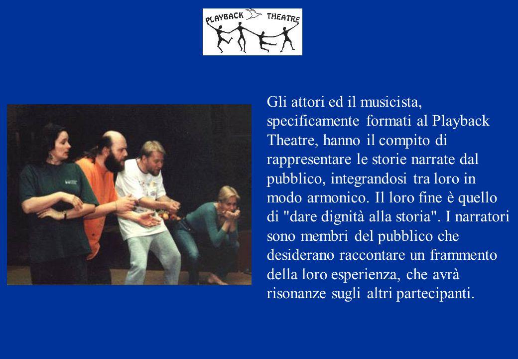 Gli attori ed il musicista, specificamente formati al Playback Theatre, hanno il compito di rappresentare le storie narrate dal pubblico, integrandosi